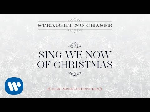Straight No Chaser - Sing We Now Of Christmas [Official Audio]