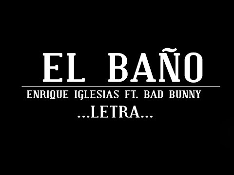 Video Enrique Iglesias - EL BAÑO FT. Bad Bunny | LETRA | #2018 download in MP3, 3GP, MP4, WEBM, AVI, FLV January 2017