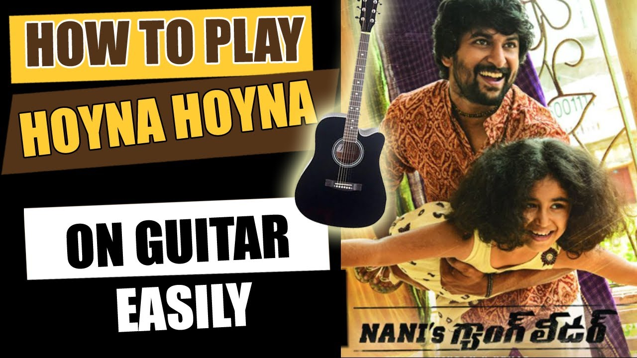 Hoyna Hoyna – Guitar Tutorial – Telugu Guitar Songs