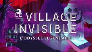 Le Village Invisible: l'Odyssée légendaire