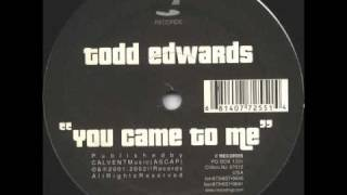 Video Todd Edwards - you came to me.wmv MP3, 3GP, MP4, WEBM, AVI, FLV November 2018