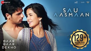 Download Lagu Sau Aasmaan - Full Video | Baar Baar Dekho | Sidharth Malhotra & Katrina Kaif | Armaan Mp3