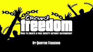 Crowd Freedom: How To Create A Free Society Without Government -- Audiobook