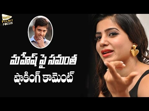 Samantha Shocking Comments On Mahesh Babu