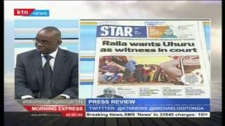 Press Review: Raila wants Uhuru as witness in court over Anne Waiguru