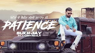 Patience (Full Video) Sukh Jay ft Gurlez Akhtar | Deep Jandu | Latest Song 2018