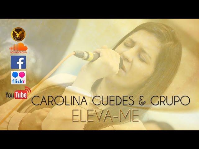 Carolina Guedes & Grupo / Eleva-me