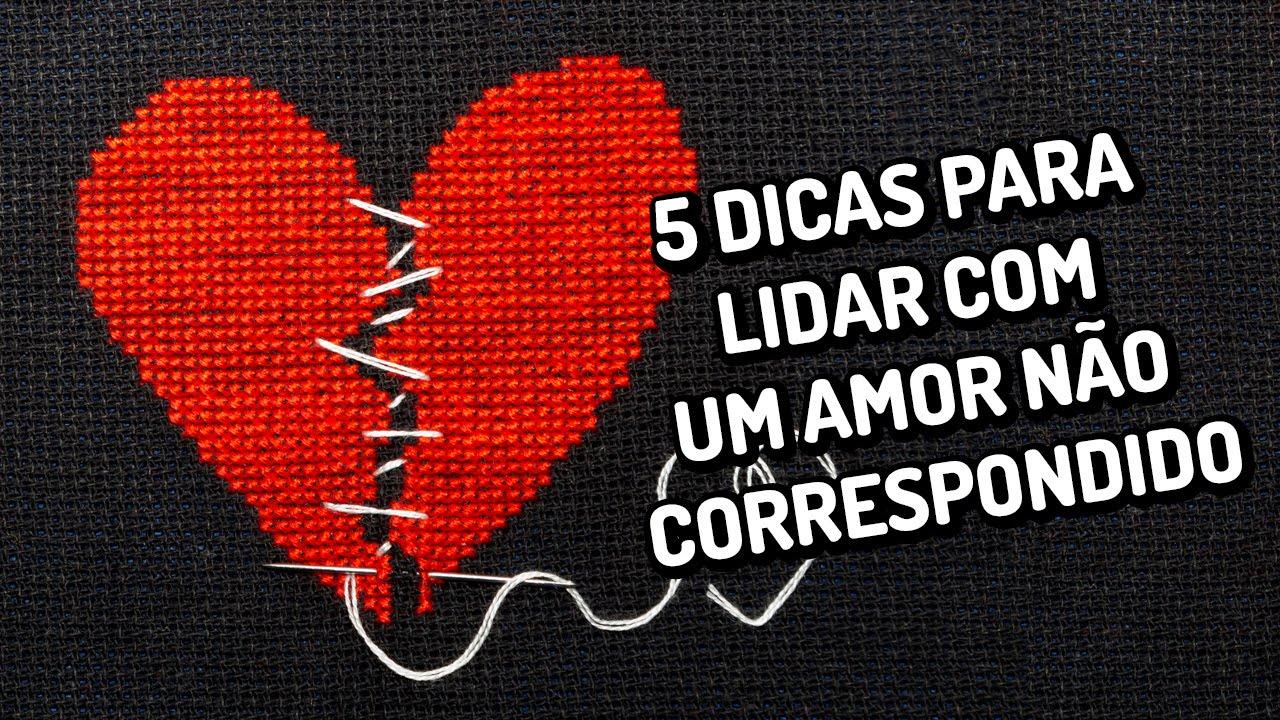 5 dicas para lidar com um amor não correspondido