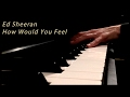 Ed Sheeran - How Would You Feel (Paean) - Piano Cover - #HowWouldYouFeel