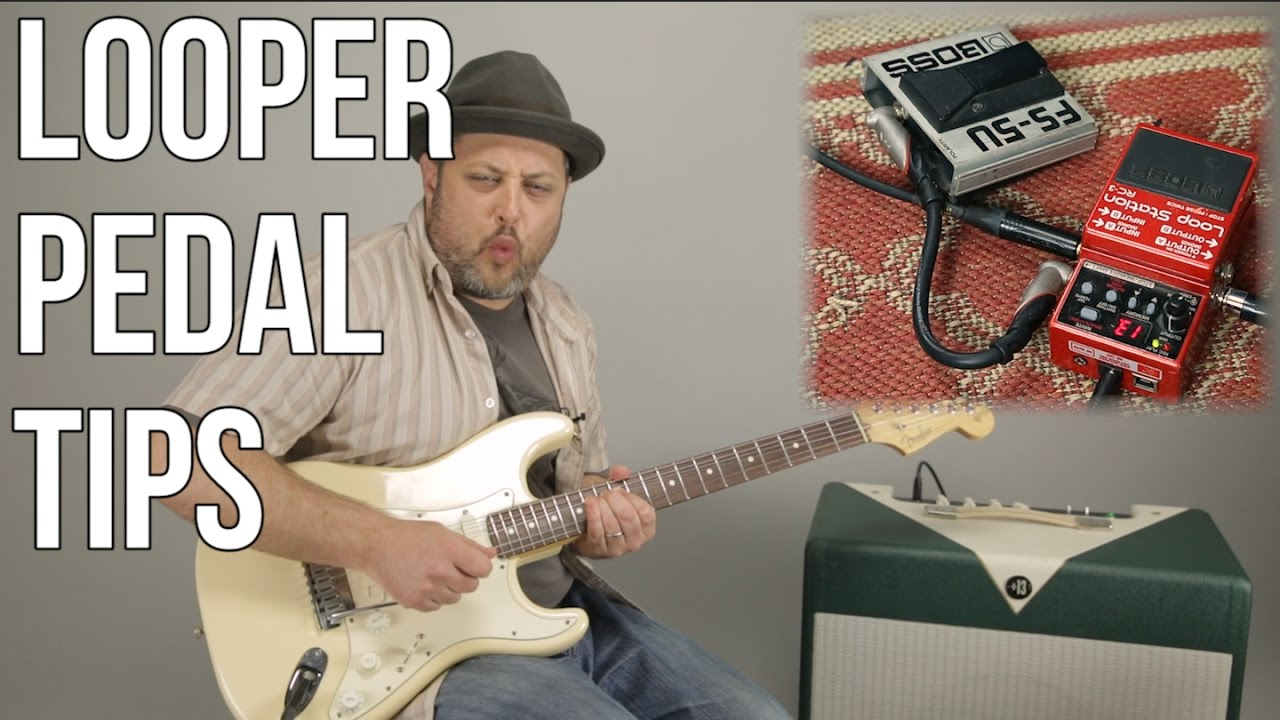 Looper Pedal Tips – Useful Practice Tips for Guitar