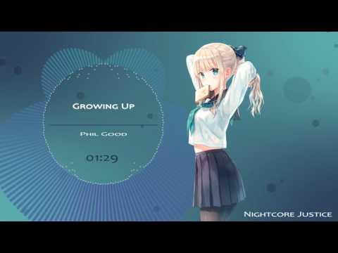 [Nightcore] Growing up ~Phil Good