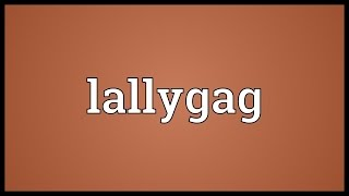 Video shows what lallygag means. horseplay, fooling around.. A layabout, one who lallygags.. Lallygag Meaning. How to...