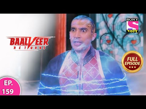 Baalveer Returns | Full Episode | Episode 159 | 3rd March, 2021