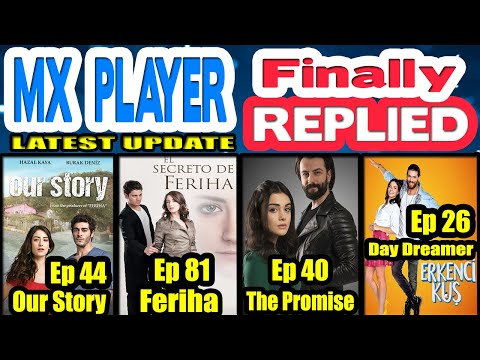 MXPLAYER Finally REPLIED   Our Story Season 2 Episode 44, The Promise 40, Feriha 81, Day Dreamer 26