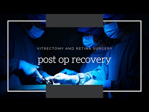 Retina Surgery & Vitrectomy: Post Op Recovery