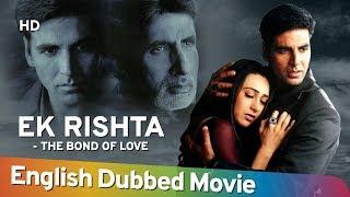 Ek Rishtaa -The Bond Of Love [2014] [HD] Full Movie English Dubbed   Amitabh Bachchan   Akshay Kumar