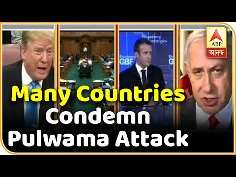 From United states to France, Newziland, Israel, everyone condemned Pulwama attack