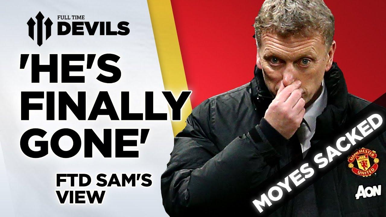'He's Finally Gone'   Moyes Sacked   Manchester United News