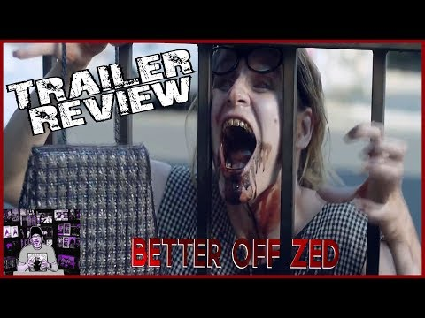 Better off Zed (2018) Zombie Trailer review - What if you actually wanted a zombie Apocalypse??