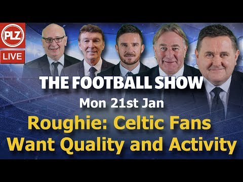 Roughie: Celtic FC fans want q …