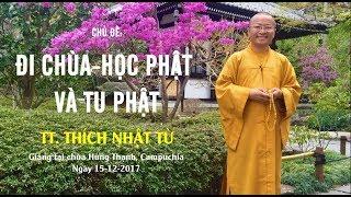 Đi Chùa, Học Phật và Tu Phật - TT. Thích Nhật Từ | Pháp Thoại Mới Nhất 2017