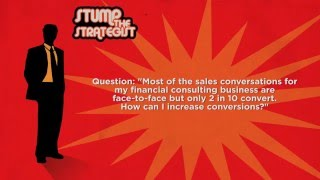 Stump The Strategist - Increasing conversions of face to face meetings: Most of the sales conversati