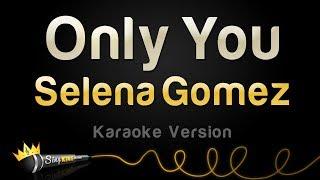 Video Selena Gomez - Only You (Karaoke Version) MP3, 3GP, MP4, WEBM, AVI, FLV April 2019