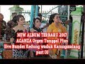 New Album 2017 Terbaru - AGANZA Orgen Tunggal Plus live di Bunder Kedungwaduk part 01/3
