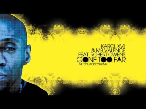 Karol XVII & MB Valence feat. Robert Owens - Gone Too Far (Milton Jackson Remix)
