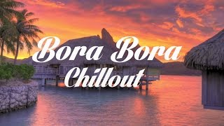 Beautiful BORA BORA Chillout And Lounge Mix Del Mar 2015