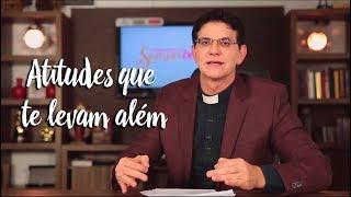 Padre Reginaldo Manzotti: Atitudes que te levam além