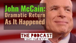 John McCain's return to the Senate floor to cast his vote for moving along the Republican proposal for repealing and replacing ...