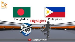 Bangladesh vs Philippines - Highlights - Bangabandhu Gold Cup 2018