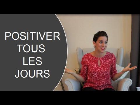 Comment positiver tous les jours, reprogrammer son esprit pour changer de regard