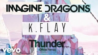 Imagine Dragons, K.Flay - Thunder (Official Remix)