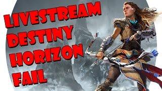 LIVESTREAM - DESTINY | HORIZON FAIL