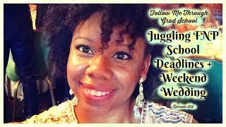 Juggling FNP School Deadlines + Life - Follow Me Through Grad School Episode 202