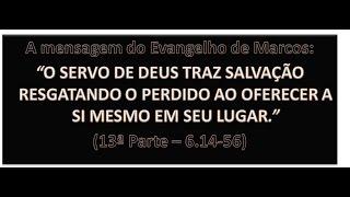 O EVANGELHO DE MARCOS (13ª PARTE) - Mc 6.14-56