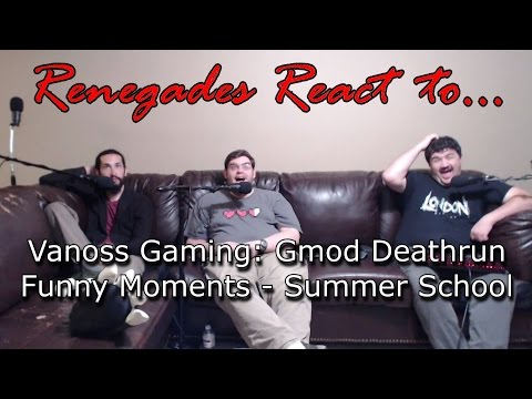 Renegades React to... VanossGaming - Gmod Deathrun Funny Moments - Summer School! (видео)