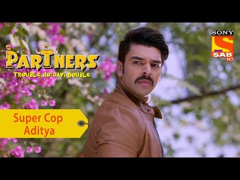 Your Favorite Character | Super Cop Aditya | Partners Double Ho Gayi Trouble