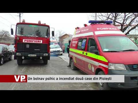 Un bolnav psihic a incendiat două case din Ploiești