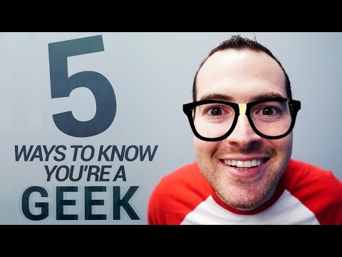 Are you a geek? Here are 5 ways to know!