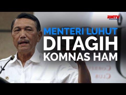 Menteri Luhut Ditagih Komnas HAM