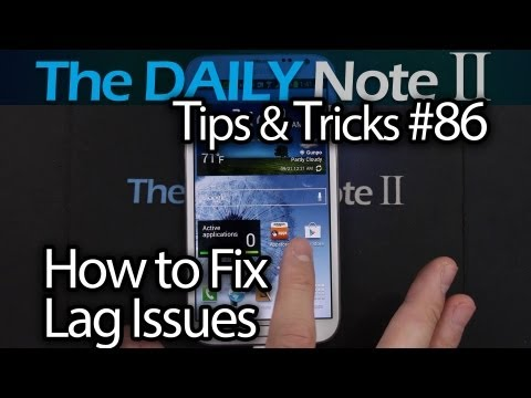 Galaxy Note 2 Tips & Tricks Episode 86: Fix Lag & Unresponsive Touch Problem