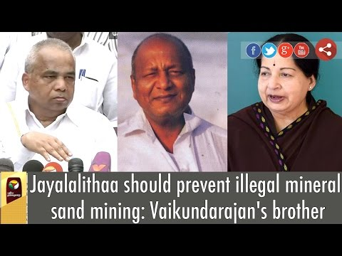 Jayalalithaa-should-prevent-illegal-mineral-sand-mining-Vaikundarajans-brother
