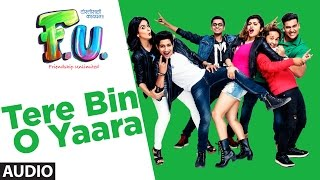 "T-Series Presents audio song ""Tere Bin O Yaara"" from the film F.U(Friendship Unlimited).Also, Stream it onHungama : http://bit.ly/FU-full-album-hungamaSaavn : http://bit.ly/FU-full-album-saavnGaana : http://bit.ly/FU-full-album-gaanaApple Music : http://bit.ly/FU-full-album-appleiTunes Store : http://bit.ly/FU-full-album-itunesSong: Tere Bin O YaaraSinger: Sonu NigamMusic: Vishal MishraLyrics: Raj ShekharMusic Label: T-Series___Enjoy & stay connected with us!► Subscribe to T-Series: http://bit.ly/TSeriesYouTube► Like us on Facebook: https://www.facebook.com/tseriesmusic► Follow us on Twitter: https://twitter.com/tseries► Follow us on Instagram: http://bit.ly/InstagramTseries► Circle us on G+: http://www.google.com/+tseriesmusic► Find us on Pinterest: http://pinterest.com/tseries"