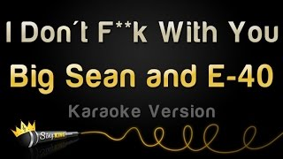 Video Big Sean and E-40 - I Don't F**k With You (Karaoke Version) MP3, 3GP, MP4, WEBM, AVI, FLV Agustus 2018