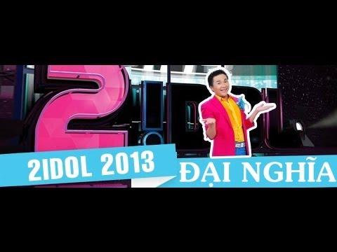 2Idol 2013 - Diễn Viên Đại Nghĩa Full