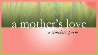 A Mother's Love - A Timeless Poem For Mom full download video download mp3 download music download