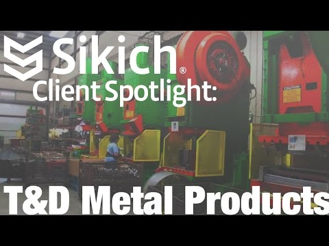T&D Metal Products | Client Spotlight | Sikich LLP | Metal Manufacturing